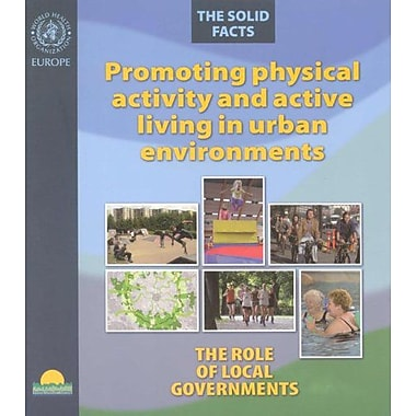 Promoting Physical Activity and Active Living Urban Environments: The Role of Local Governments. The (9789289021814)