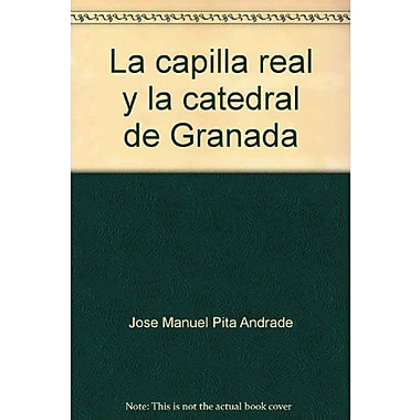 La capilla real y la catedral de Granada (Coleccion iberica) (Spanish Edition), New Book (9788424147655)