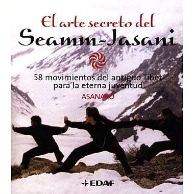 El Arte Secreto del Seamm-Jasani: 58 Movimientos del Antiguo Tibet para la Eterna Juventud (Spanish Edition), New(9788441415874)