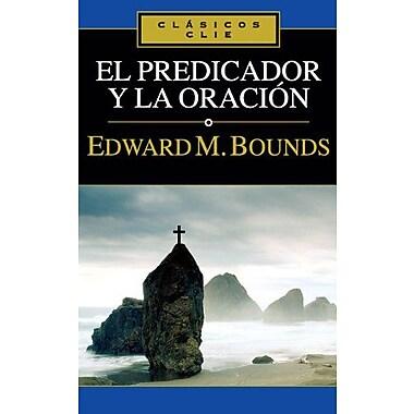 El predicador y la oración (Clasicos Clie) (Spanish Edition) (9788482674599)