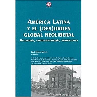 America Latina y El(Des)Orden Global Neoliberal: Hegemonia, Contrahegemonia, Perspectivas(Coleccion Gr, New Book (9789509231979)