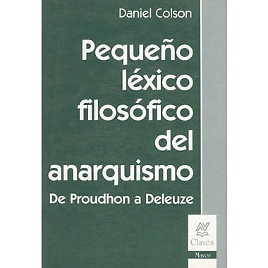 Pequeno Lexico Filosofico del Anarquismo: de Proudhon A Deleuze(Claves(Ediciones Nueva Vision)) (Spani (9789506024499)
