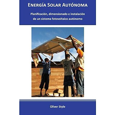 Energía Solar Autónoma: Planificación, dimensionado e instalación de un si, New Book (9788461578870)