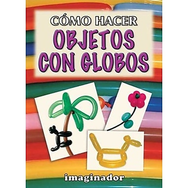 Como Hacer Objetos Con Globos / How to Make Objects with Balloons (Spanish Edition), New Book (9789507683749)
