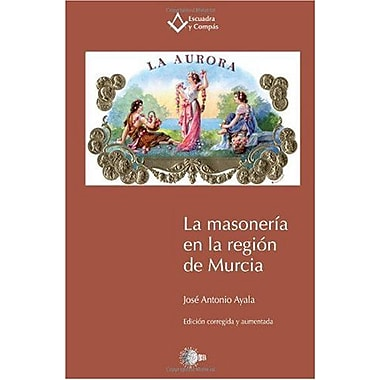 La Masoneria en la Region de Murcia (Spanish Edition) (9788499410524)