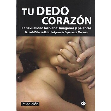 Tu dedo corazon/ Your Heart Finger: La Sexualidad Lesbiana, Imagenes Y Palabras/ the Lesbian Sexuality, New Book (9788488052780)
