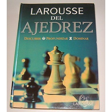 Larousse Del Ajedrez/ Larousse Chess: Descubrir, Profundizar, Dominar (Referencia General) (Spanish Edition), New(9788480163293)