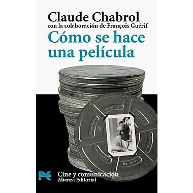 Como Se Hace Una Pelicula / How to Make a Movie(Libro Practico Y Aficiones / Practical s and Fans) (Sp (9788420656854)