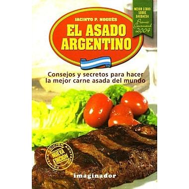 El asado Argentino / Argentinian BBQ: Consejos y secretos para hacer la mejor carne asada del mundo /, Used Book (9789507684456)