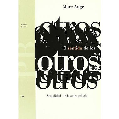 El Sentido De Los Otros: Actualidad de la Antropologia / A Sense for the Other: The Timeliness and Re (9788449302268)