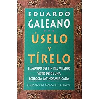 uselo y Tírelo: El Mundo Del Fin Del Milenio, Visto Desde Una Ecologia Latinoamericana(Spanish, Used Book (9789507425424)
