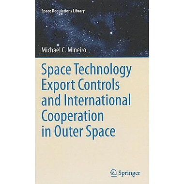 Space Technology Export Controls and International Cooperation in Outer Space (Space Regulations Library), New (9789400725669)