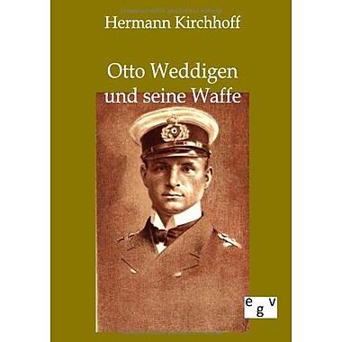 Otto Weddigen Und Seine Waffe (German Edition), New Book (9783863826024)
