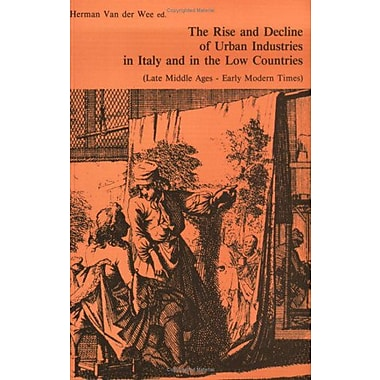 The Rise and Decline of Urban Industries in Italy and in the Low Countries(Late Middle Ages to Early M, New Book (9789061862833)