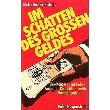 Im Schatten des grossen Geldes: Flick-Konzern und Politik : Weimarer Republik, Drittes Reich, Bundesr (9783760909615)