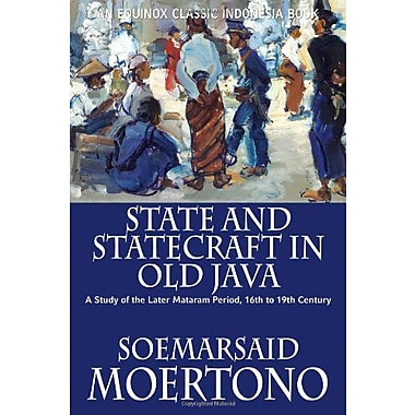 State and Statecraft in Old Java: A Study of the Later Mataram Period, 16th to 19th Century (9786028397438)