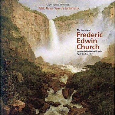 The Journey of Frederic Edwin Church through Colombia and Ecuador April - October 1853, New Book (9789588306261)