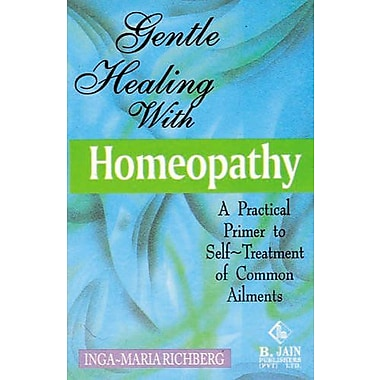 Gentle Healing with Homeopathy: A Practical Primer to Self-Treatment of Common Ailments (9788180564864)