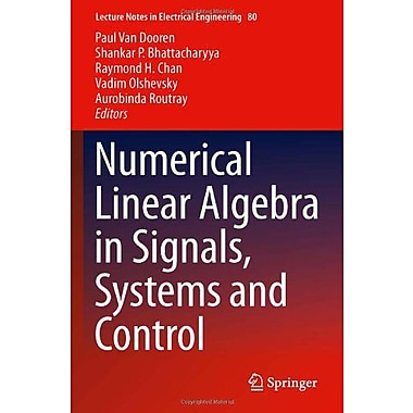 Numerical Linear Algebra in Signals, Systems and Control (Lecture Notes in Electrical Engineering) (9789400706019)