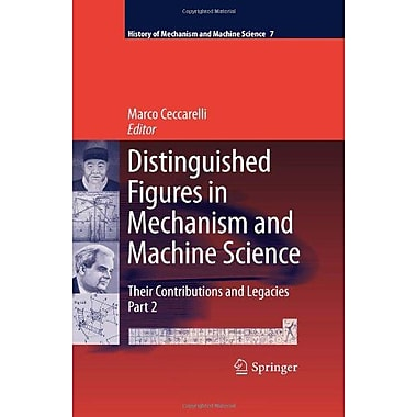 Distinguished Figures in Mechanism and Machine Science: Their Contributions and Legacies, Part 2(Histo, New Book (9789048123452)
