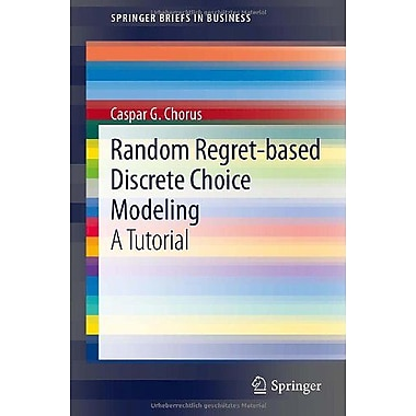 Random Regret-based Discrete Choice Modeling: A Tutorial (SpringerBriefs in Business), New Book (9783642291500)