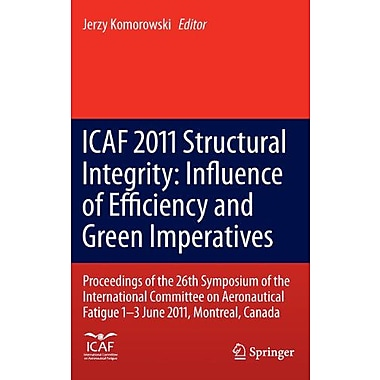 ICAF 2011 Structural Integrity: Influence of Efficiency and Green Imperatives: Proceedings of the 26t, Used Book (9789400716636)
