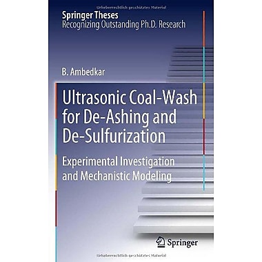Ultrasonic Coal-Wash for De-Ashing and De-Sulfurization: Experimental Investigation and Mechanistic Mo, New Book (9783642250163)