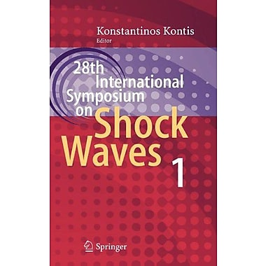 28th International Symposium on Shock Waves: Vol 1, New Book (9783642256875)