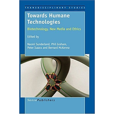 Towards Humane Technologies: Biotechnology, New Media and Ethics, New Book (9789087904449)