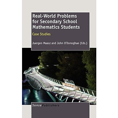 Real-World Problems for Secondary School Mathematics Students: Case Studies (9789460915420)