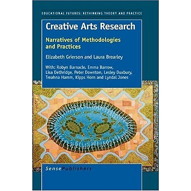 Creative Arts Research: Narratives of Methodologies and Practices(Educational Futures: Rethinking Theo, New Book (9789087909963)