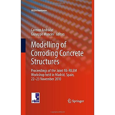 Modelling of Corroding Concrete Structures: Proceedings of the Joint fib-RILEM Workshop held in Madri, Used Book (9789400706767)