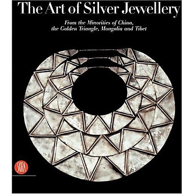 The Art of Silver Jewellery: From the Minorities of China, The Golden Triangle, Mongolia and Tibet, New Book (9788876243837)