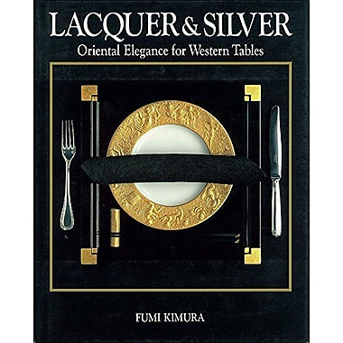 Lacquer & Silver: Oriental Elegance for Western Tables (9784770015778)