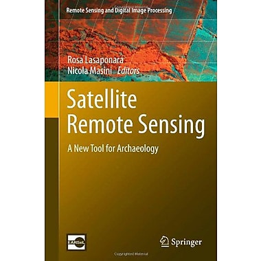 Satellite Remote Sensing: A New Tool for Archaeology (Remote Sensing and Digital Image Processing) (9789048188000)