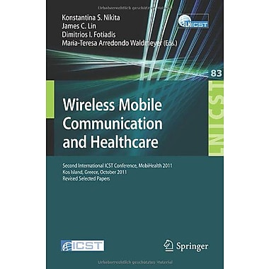 Wireless Mobile Communication and Healthcare: Second International ICST Conference, MobiHealth 2011, (9783642297335)