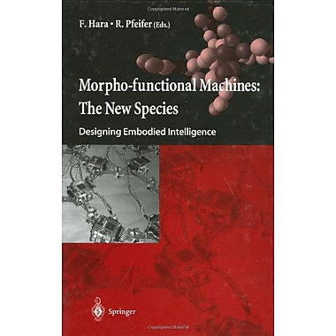 Morpho-functional Machines: The New Species: Designing Embodied Intelligence (9784431703334)