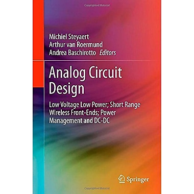 Analog Circuit Design: Low Voltage Low Power; Short Range Wireless Front-Ends; Power Management and DC-DC, New (9789400719255)
