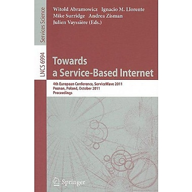 Towards a Service-Based Internet: 4th European Conference, ServiceWave 2011, Poznan, Poland, October (9783642247545)