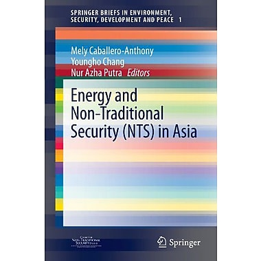 Energy and Non-Traditional Security(NTS) in Asia(SpringerBriefs in Environment, Security, Development , New Book (9783642297052)
