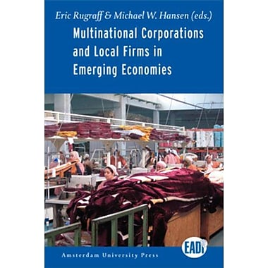 Multinational Corporations and Local Firms in Emerging Economies (Amsterdam University Press - EADI) (9789089642943)