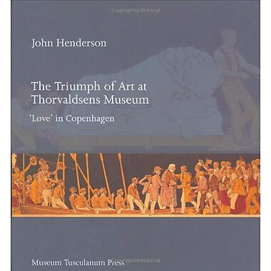 The Triumph of Art at Thorvaldsens Museum: 'Love' in Copenhagen (9788763501323)