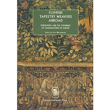 Flemish Tapestry Weavers Abroad: Emigration and the Founding of Manufactories in Europe Proceedings o, Used Book (9789058672216)