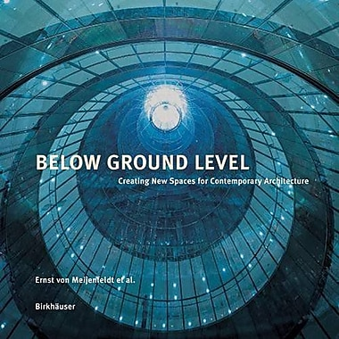 Below Ground Level: Creating New Spaces for Contemporary Architecture, New Book (9783764369088)