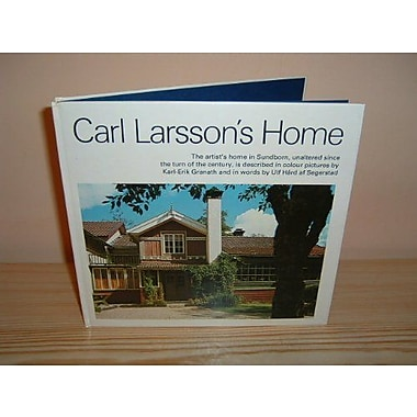 Carl Larsson's Home; The artist's home in Sundborn, unaltered since the turn of the century, is descr (9789197007023)