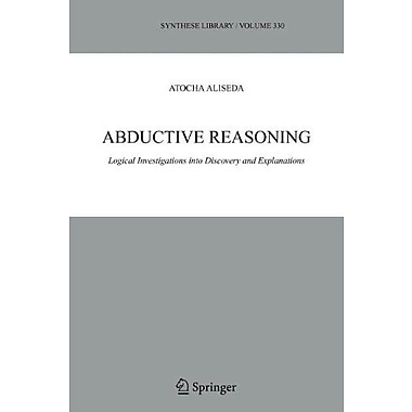 Abductive Reasoning Logical Investigations Into Discovery And Explanation Synthese Library (9789048169931)