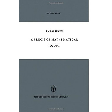 A Precis Of Mathematical Logic Synthese Library (9789048183296)