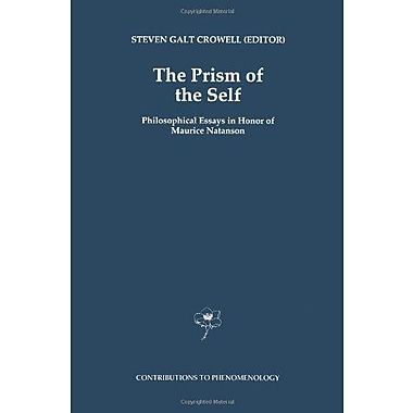 The Prism Of The Self Philosophical Essays In Honor Of Maurice Natanson Contributions To Phenomenology (9789048145706)