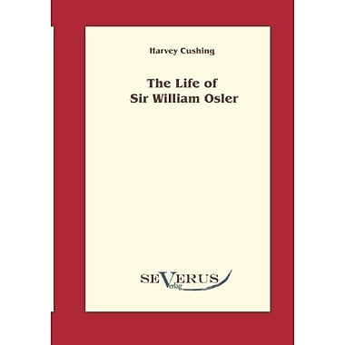 The Life Of Sir William Osler Volume 1, New Book (9783942382267)