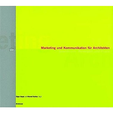 Marketing Und Kommunikation Fur Architekten Grundlagen Strategien Und Praxis German Edition, Used Book (9783764365707)